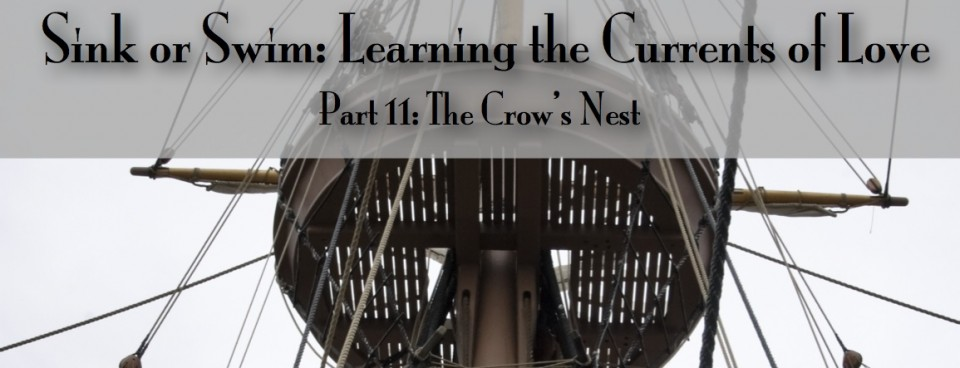 Sink or Swim: Learning the Currents of Love – Part 11 The Crow's Nest